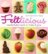 Feltlicious: Needle-Felted Treats to Make & Give - Kari Chapin, Kerri Wessel