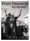 From Palestine to Israel: A Photographic Record of Destruction and State Formation, 1947-1950 - Ariella Azoulay