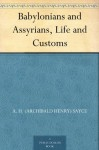 Babylonians and Assyrians, Life and Customs - Archibald Henry Sayce
