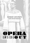 Opera Inside Out - Robert Mitchell, David Schechter