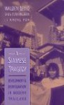 A Siamese Tragedy: Development and Disintegration in Modern Thailand - Walden Bello, Shea Cunningham, Kheng Poh Li