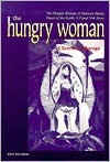 The Hungry Woman: The Hungry Woman: A Mexican Medea & Heart of the Earth: A Popul Vuh Story - Cherríe L. Moraga, Irma Mayorga