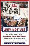Why Not Us?: The 86-year Journey of the Boston Red Sox Fans From Unparalleled Suffering To The Promised Land Of the 2004 World Series - Leigh Montville