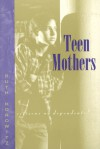 Teen Mothers--Citizens or Dependents? - Ruth Horowitz