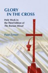 Glory in the Cross: Holy Week in the Third Edition of the Roman Missal - Paul Turner