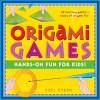 Origami Games: Hands-On Fun For Kids! - Joel Stern