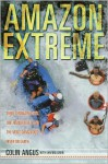 Amazon Extreme: Three Ordinary Guys, One Rubber Raft, and the Most Dangerous River on Earth (paperback) - Colin Angus, Ian Mulgrew