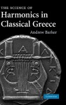 The Science of Harmonics in Classical Greece - Andrew Barker