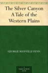 The Silver Canyon A Tale of the Western Plains - George Manville Fenn, Henri Theophile Hildibrand, Édouard Riou