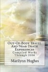 Out-Of-Body Travel and Near Death Experiences: Compiled Works Through 2006 - Marilynn Hughes
