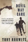 The Devil May Care: 50 Intrepid Americans and Their Quest for the Unknown - Tony Horwitz