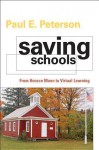Saving Schools: From Horace Mann to Virtual Learning - Paul E. Peterson