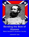 Bending the Bow of Ulysses: Wade Hampton's Southern Cavalry - James M. Volo