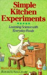 Simple Kitchen Experiments: Learning Science with Everyday Foods - Muriel Mandell