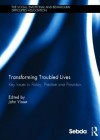 Transforming Troubled Lives: Key Issues in Policy, Practice and Provision - John Visser