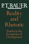 Reality and Rhetoric: Studies in the Economics of Development - P.T. Bauer