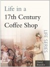 Life in a 17th Century Coffee Shop (Sutton Life) - David Brandon