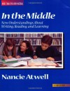 In the Middle: New Understandings about Writing, Reading, and Learning - Nancie Atwell, Thomas Newkirk, Donald H. Graves
