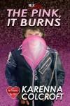 The Pink, It Burns - Karenna Colcroft