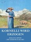 Kornelli wird erzogen: Voll Illustriert und biographisch kommentiert (German Edition) - Johanna Spyri