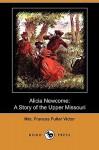 Alicia Newcome: A Story of the Upper Missouri (Dodo Press) - Frances Fuller Victor