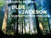 Blue Jackson: A Science Fiction Thriller - Elizabeth Brown