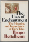 The Uses of Enchantment: The Meaning and Importance of Fairy Tales - Bruno Bettelheim