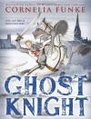 Ghost Knight - Cornelia Funke