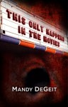 This Only Happens In The Movies - Mandy DeGeit