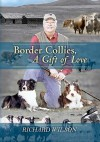 Border Collies, a Gift of Love - Richard Wilson