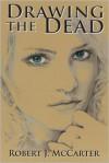 Drawing the Dead - Robert J. McCarter