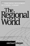 The Regional World: Territorial Development in a Global Economy - Michael Storper