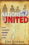 Nation's United: How the United Nations Undermines Israel and the West - Alex Grobman