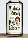 Wickett's Remedy: A Novel (Audio) - Myla Goldberg