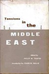 Tensions in the Middle East - Philip W. Thayer, Charles Malik, Robert Strausz-Hupé, Ruthven E. Libby, Bernard Lewis, Elie Salem, Robert D. Sethian, Norman Burns, P.J. Vatikiotis, Christopher Montague Woodhouse, Lincoln B. Hale, A.L. Goodhart, Clyde Eagleton, Walter Laqueur