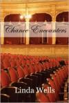 Chance Encounters - Linda Wells
