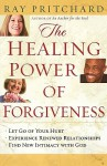 The Healing Power of Forgiveness: *Let Go of Your Hurt *Experience Renewed Relationships *Find New Intimacy with God - Ray Pritchard
