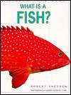 What Is A Fish? - Robert Snedden