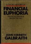 A Short History of Financial Euphoria (unknown) - John Kenneth Galbraith