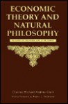 Economic Theory and Natural Philosophy: The Search for the Natural Laws of the Economy - Charles Michael Andres Clark