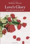 Love's Glory: Re-creations of Rumi - Andrew Harvey, Rumi