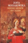 Dziesięć kroków od Calehm - Zofia Mossakowska
