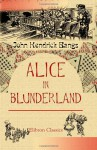 Alice in Blunderland: An Iridescent Dream - John Kendrick Bangs