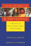 Young Women of Achievement: A Resource for Girls in Science, Math, and Technology - Frances A. Karnes, Kristen R. Stephens