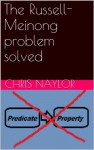 The Russell-Meinong problem solved - Chris Naylor