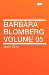 Barbara Blomberg Volume 05 - Georg Ebers
