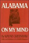 Alabama on My Mind: Politics, People, History, and Ghost Stories - Wayne Greenhaw