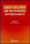 Green Security Or Militarized Environment - Jyrki Kakonen, Jyrki Käkönen