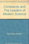 Christianity and The Leaders of Modern Science: A Contribution to The History of Culture During the Nineteenth Century - Karl Alois Kneller, Stanley L. Jaki