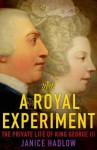 A Royal Experiment: The Private Life of King George III - Janice Hadlow